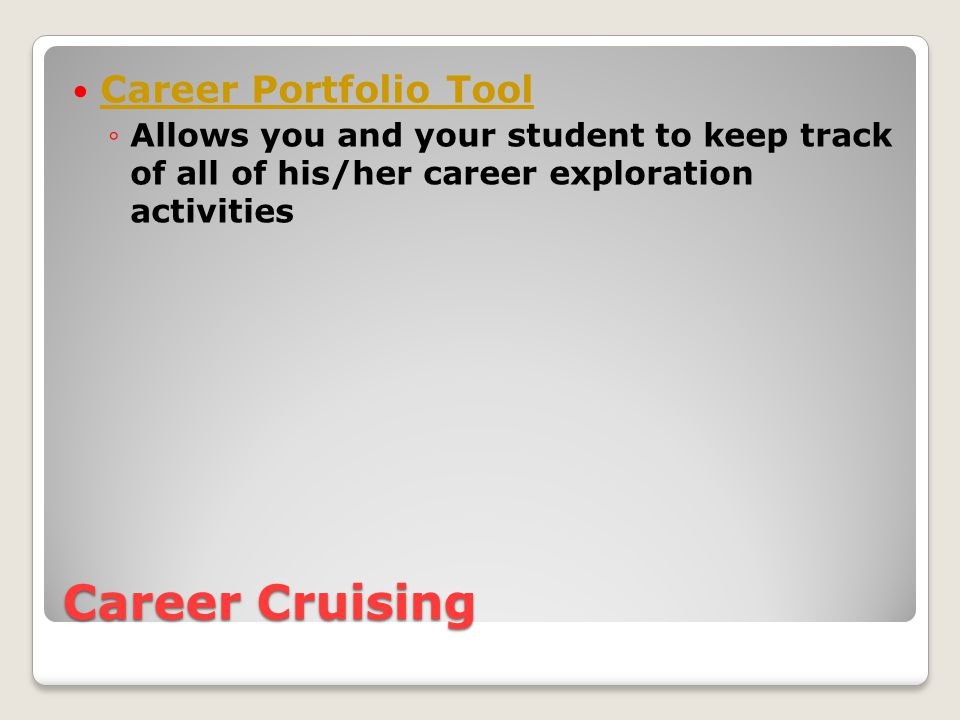 Career Cruising Career Portfolio Tool ◦Allows you and your student to keep track of all of his/her career exploration activities