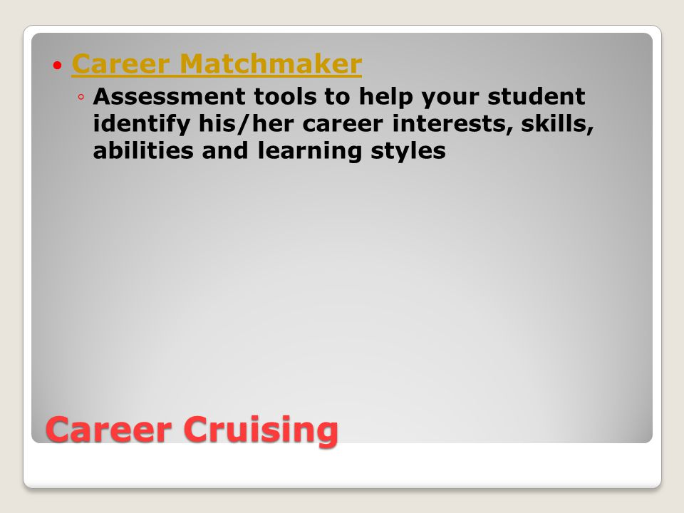 Career Cruising Explore Careers ◦Thorough and up to date information about hundreds of occupations, including direct links between careers and related college programs