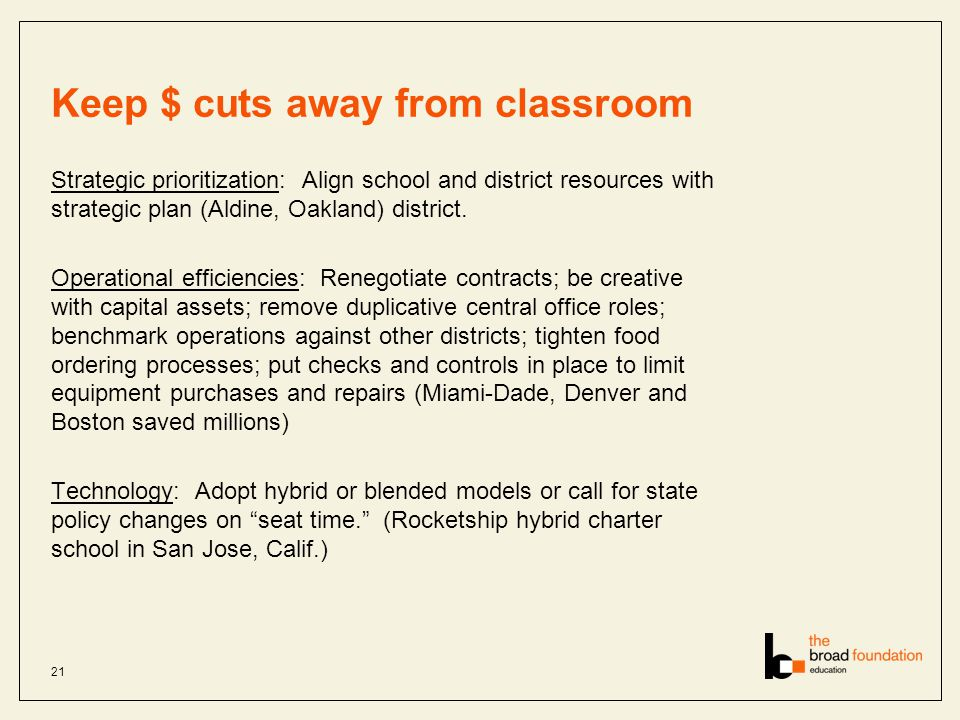 Keep $ cuts away from classroom Strategic prioritization: Align school and district resources with strategic plan (Aldine, Oakland) district.
