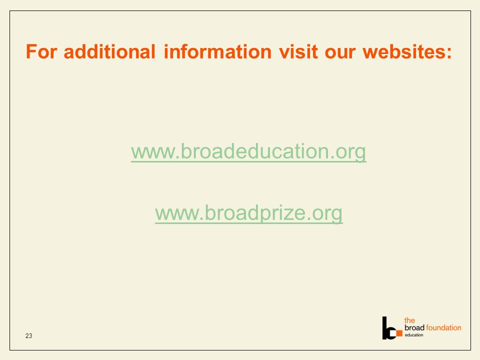 For additional information visit our websites: www.broadeducation.org www.broadprize.org 23