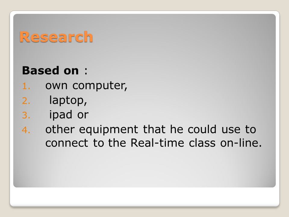 Research Based on : 1. own computer, 2. laptop, 3.