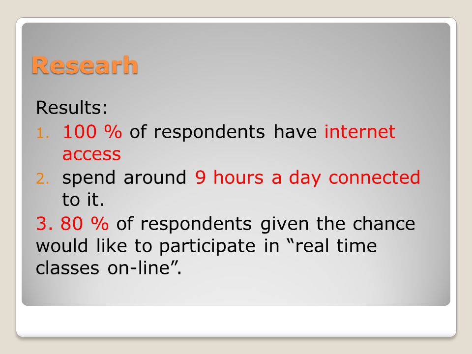 Researh Results: 1. 100 % of respondents have internet access 2.
