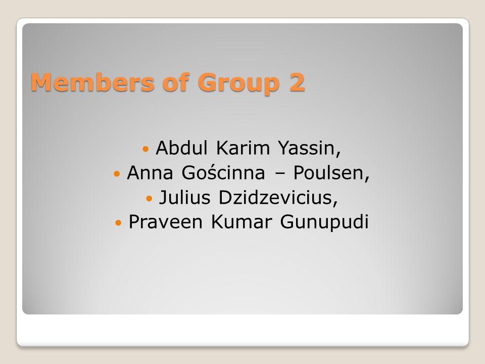 Members of Group 2 Abdul Karim Yassin, Anna Gościnna – Poulsen, Julius Dzidzevicius, Praveen Kumar Gunupudi