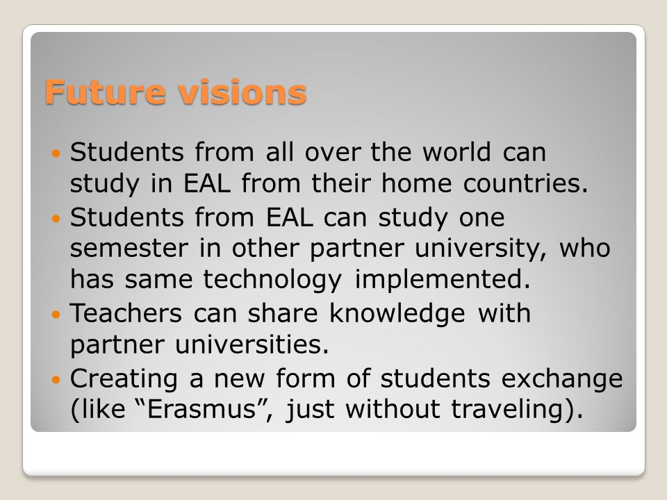 Future visions Students from all over the world can study in EAL from their home countries.