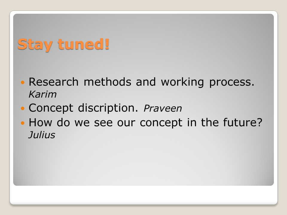 Stay tuned. Research methods and working process.