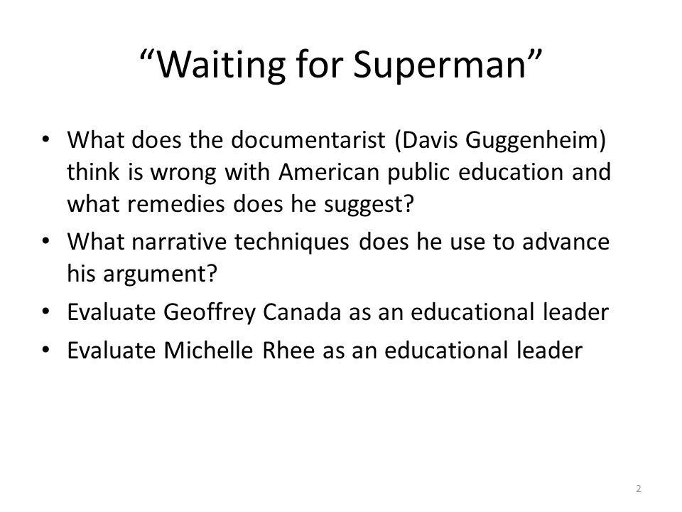 Waiting for Superman What does the documentarist (Davis Guggenheim) think is wrong with American public education and what remedies does he suggest.