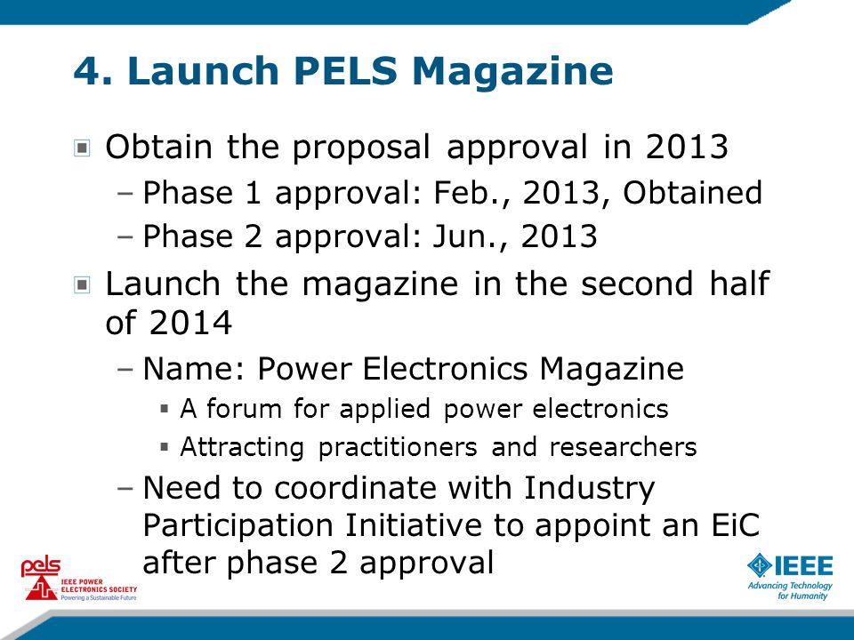 4. Launch PELS Magazine Obtain the proposal approval in 2013 –Phase 1 approval: Feb., 2013, Obtained –Phase 2 approval: Jun., 2013 Launch the magazine