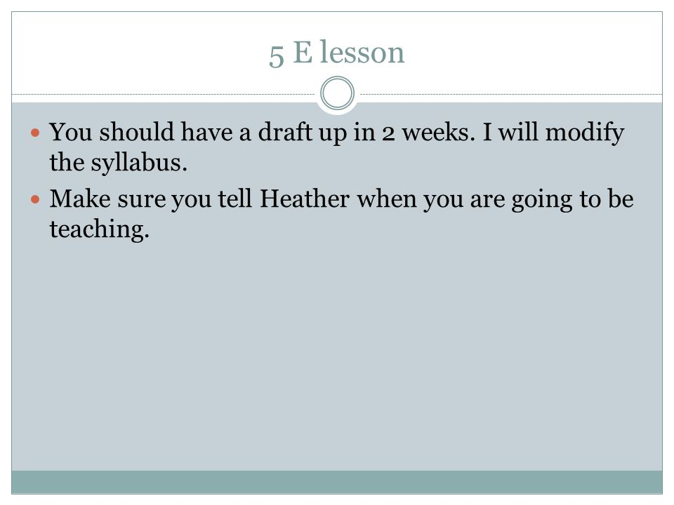 5 E lesson You should have a draft up in 2 weeks. I will modify the syllabus.