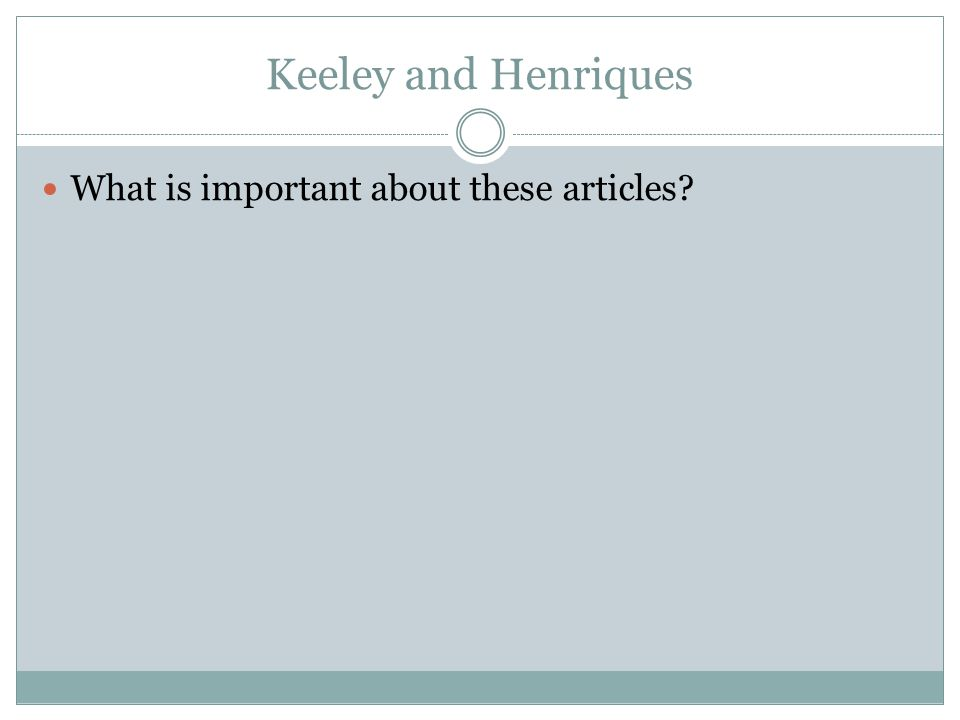 Keeley and Henriques What is important about these articles