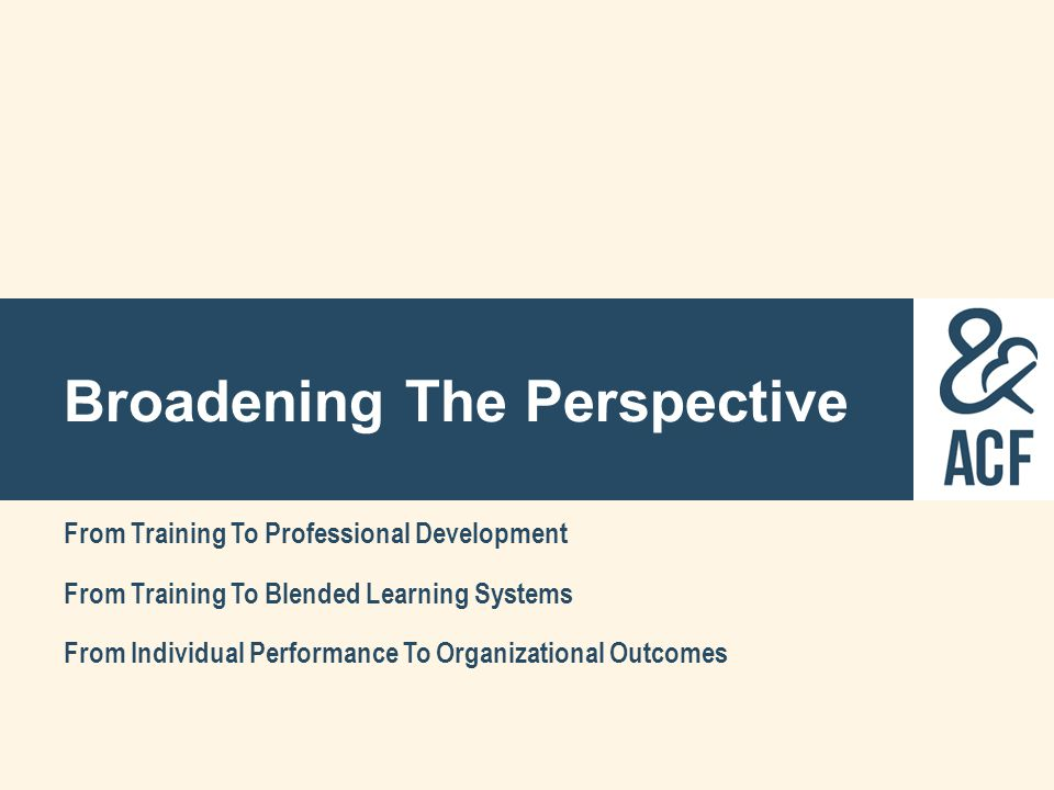 Broadening The Perspective From Training To Professional Development From Training To Blended Learning Systems From Individual Performance To Organiza