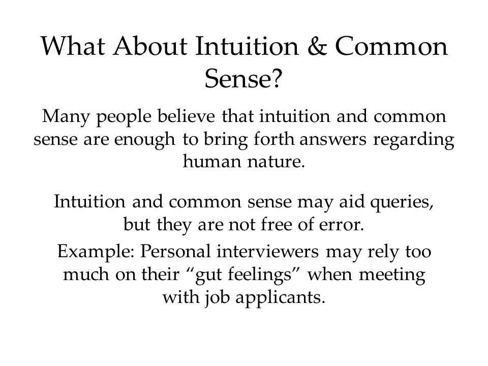 What About Intuition & Common Sense? Many people believe that intuition and common sense are enough to bring forth answers regarding human nature. Int
