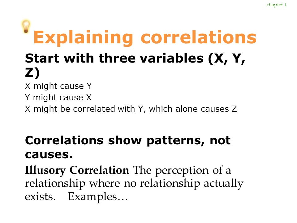 Explaining correlations Start with three variables (X, Y, Z) X might cause Y Y might cause X X might be correlated with Y, which alone causes Z Correl