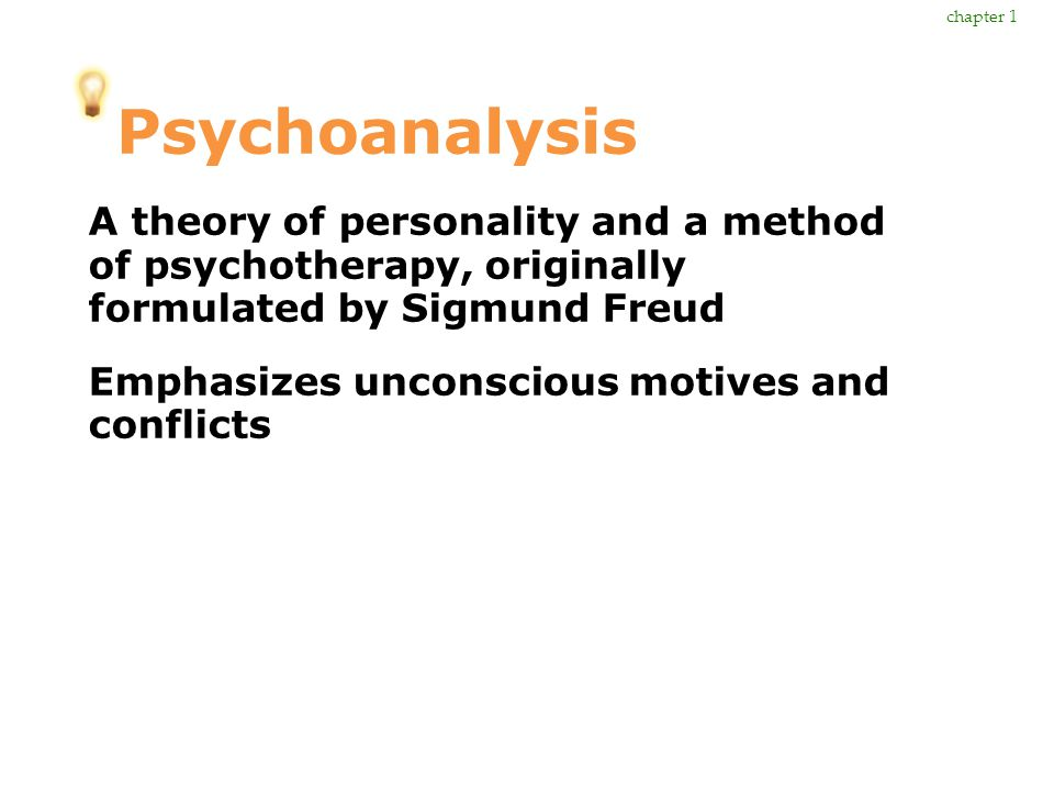 Psychoanalysis A theory of personality and a method of psychotherapy, originally formulated by Sigmund Freud Emphasizes unconscious motives and confli