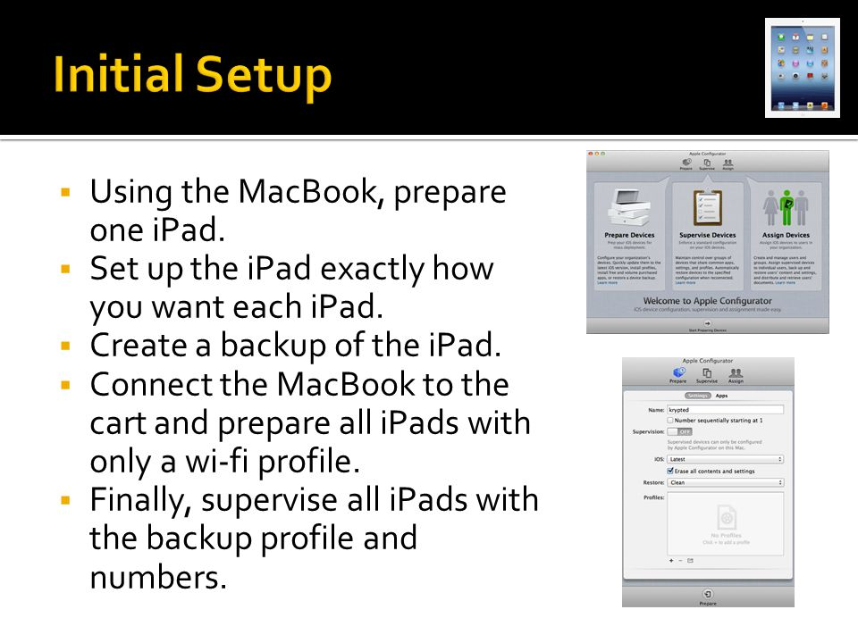  Using the MacBook, prepare one iPad.  Set up the iPad exactly how you want each iPad.