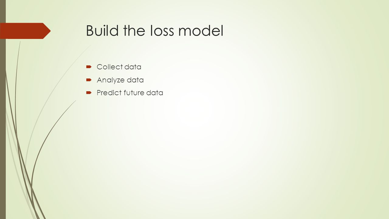 Build the loss model  Collect data  Analyze data  Predict future data