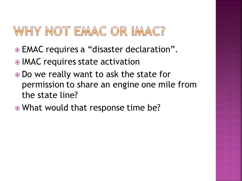 " EMAC requires a ""disaster declaration"".  IMAC requires state activation  Do we really want to ask the state for permission to share an engine one"