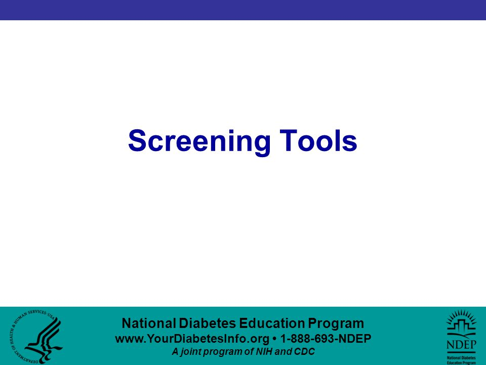 National Diabetes Education Program www.YourDiabetesInfo.org 1-888-693-NDEP A joint program of NIH and CDC Screening Tools