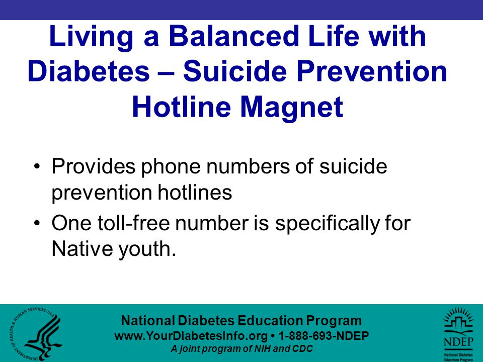 Living a Balanced Life with Diabetes – Suicide Prevention Hotline Magnet Provides phone numbers of suicide prevention hotlines One toll-free number is