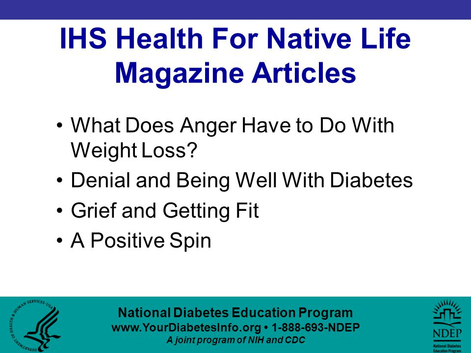 National Diabetes Education Program www.YourDiabetesInfo.org 1-888-693-NDEP A joint program of NIH and CDC IHS Health For Native Life Magazine Articles What Does Anger Have to Do With Weight Loss.