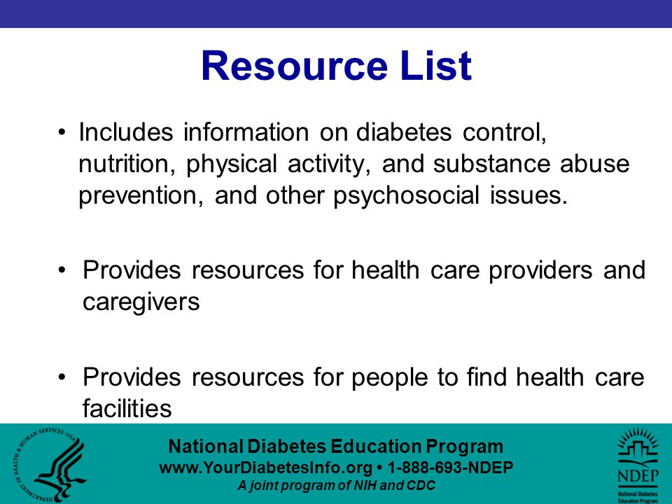 Resource List Includes information on diabetes control, nutrition, physical activity, and substance abuse prevention, and other psychosocial issues.