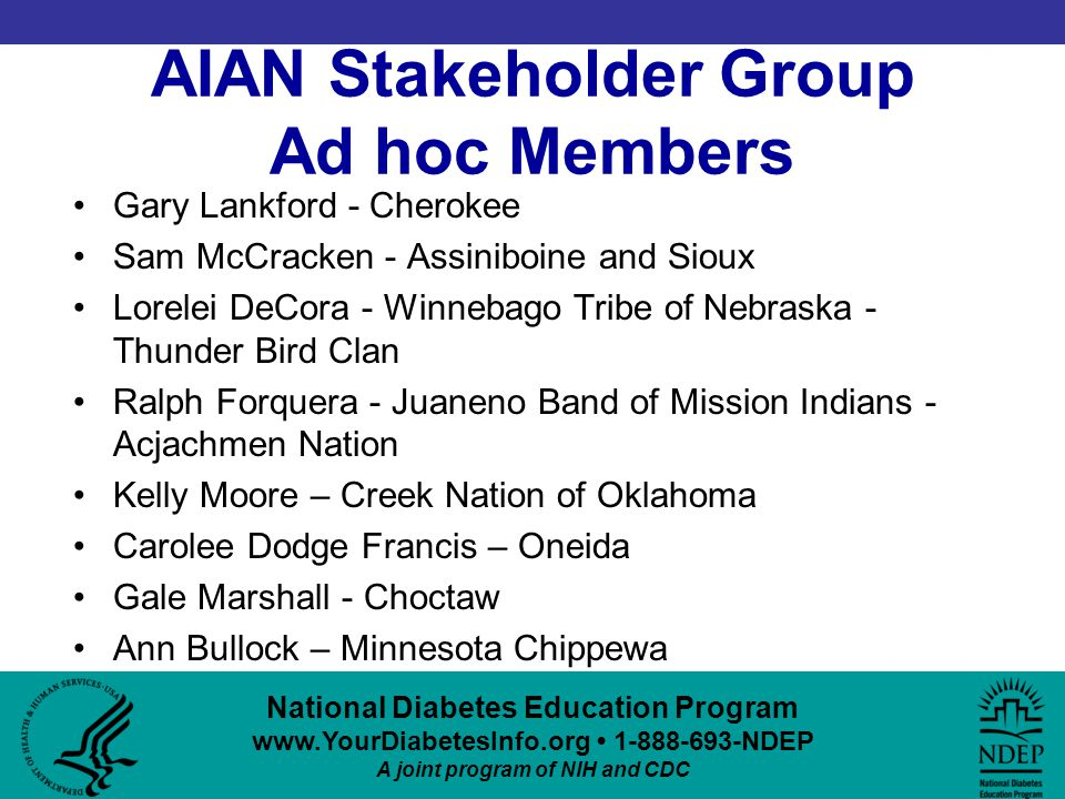 National Diabetes Education Program www.YourDiabetesInfo.org 1-888-693-NDEP A joint program of NIH and CDC AIAN Stakeholder Group Ad hoc Members Gary