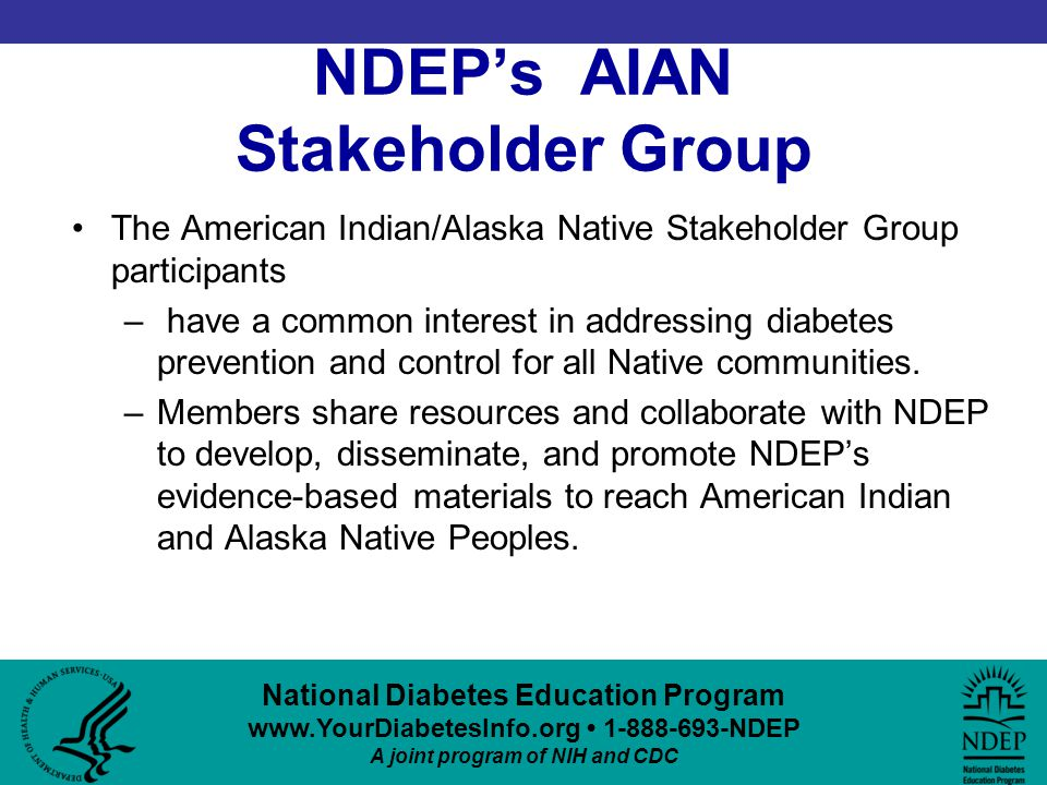 National Diabetes Education Program www.YourDiabetesInfo.org 1-888-693-NDEP A joint program of NIH and CDC NDEP's AIAN Stakeholder Group The American