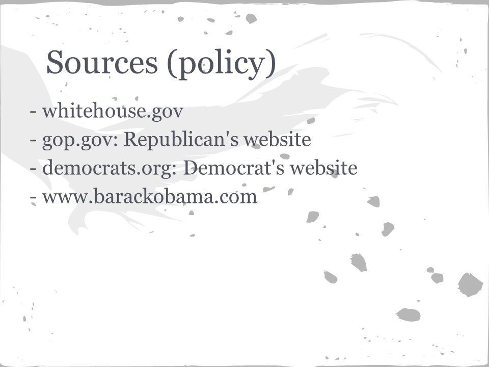 - whitehouse.gov - gop.gov: Republican s website - democrats.org: Democrat s website - www.barackobama.com Sources (policy)