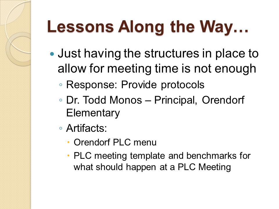 Lessons Along the Way… Just having the structures in place to allow for meeting time is not enough ◦ Response: Provide protocols ◦ Dr.