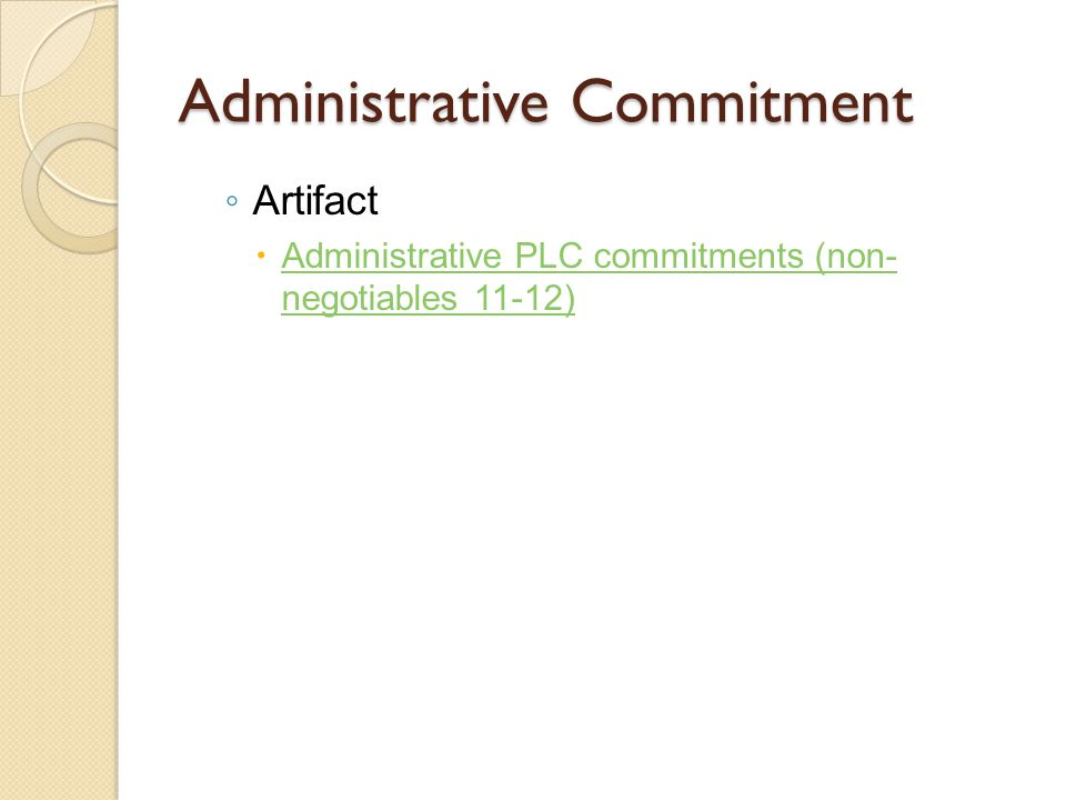 Administrative Commitment ◦ Artifact  Administrative PLC commitments (non- negotiables 11-12) Administrative PLC commitments (non- negotiables 11-12)