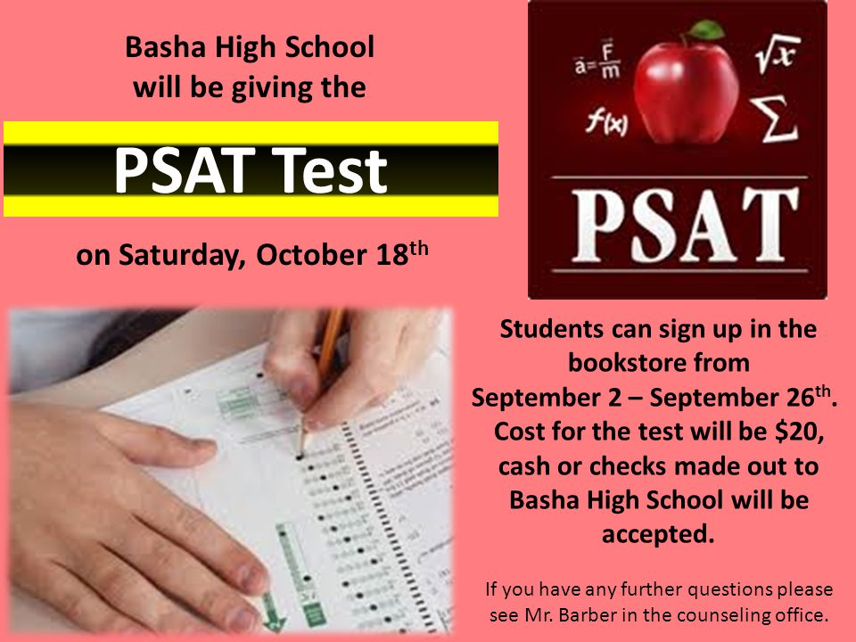 PSAT Test Basha High School will be giving the on Saturday, October 18 th Students can sign up in the bookstore from September 2 – September 26 th.
