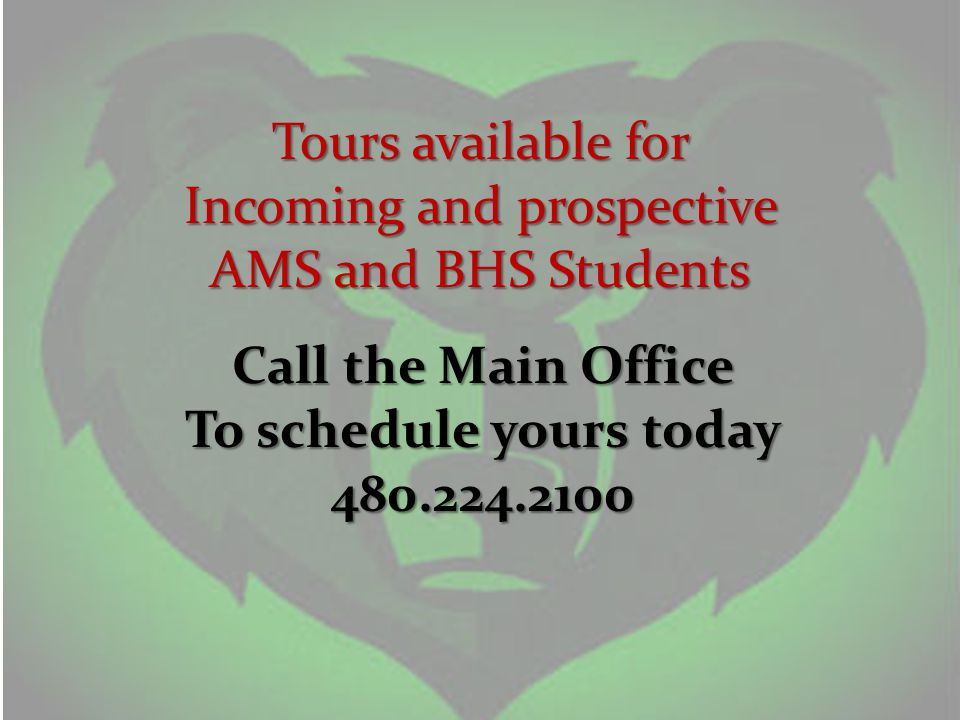 Tours available for Incoming and prospective AMS and BHS Students Call the Main Office To schedule yours today 480.224.2100