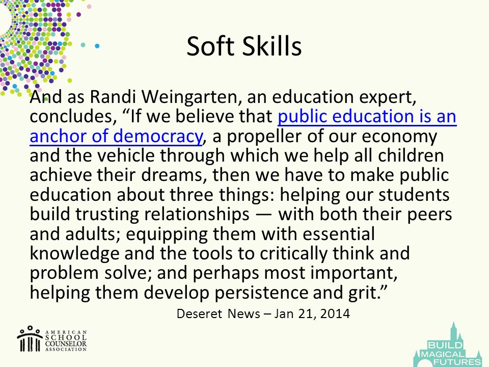 """Soft Skills And as Randi Weingarten, an education expert, concludes, """"If we believe that public education is an anchor of democracy, a propeller of ou"""