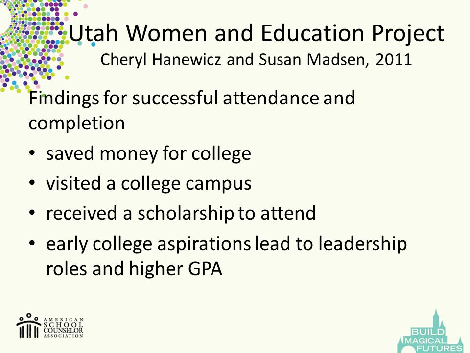 Utah Women and Education Project Cheryl Hanewicz and Susan Madsen, 2011 Findings for successful attendance and completion saved money for college visi