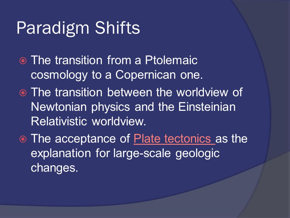 Paradigm Shifts  The transition from a Ptolemaic cosmology to a Copernican one.