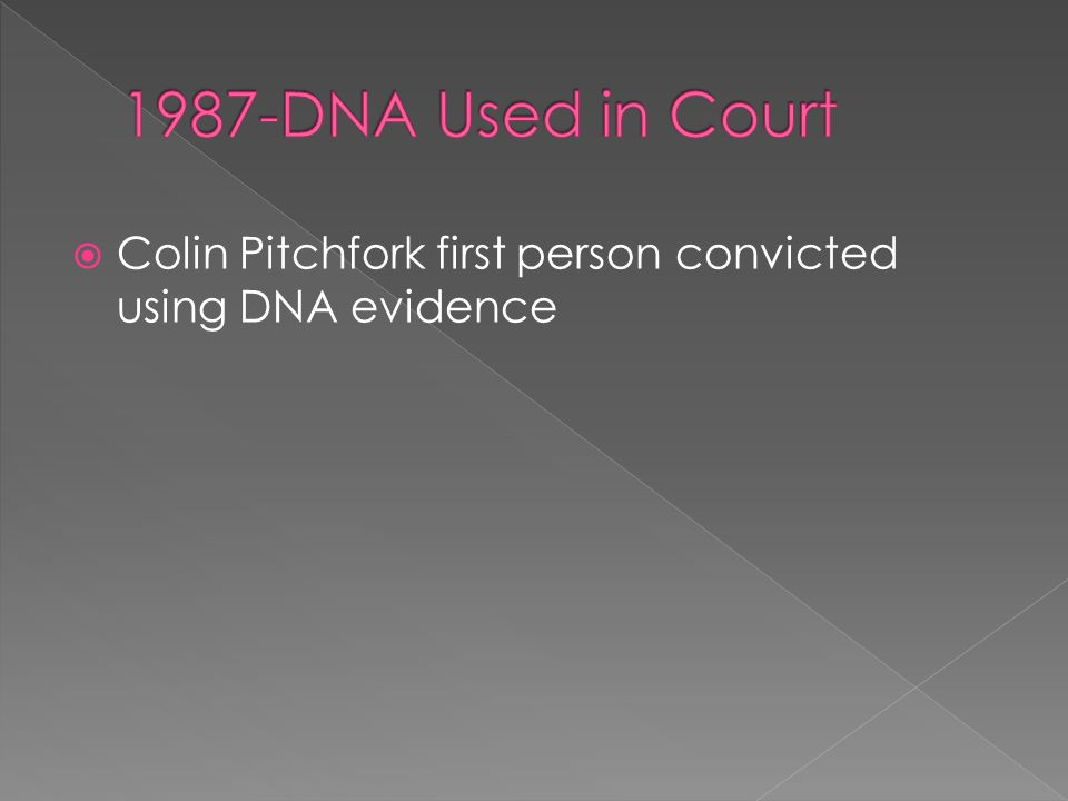  Colin Pitchfork first person convicted using DNA evidence