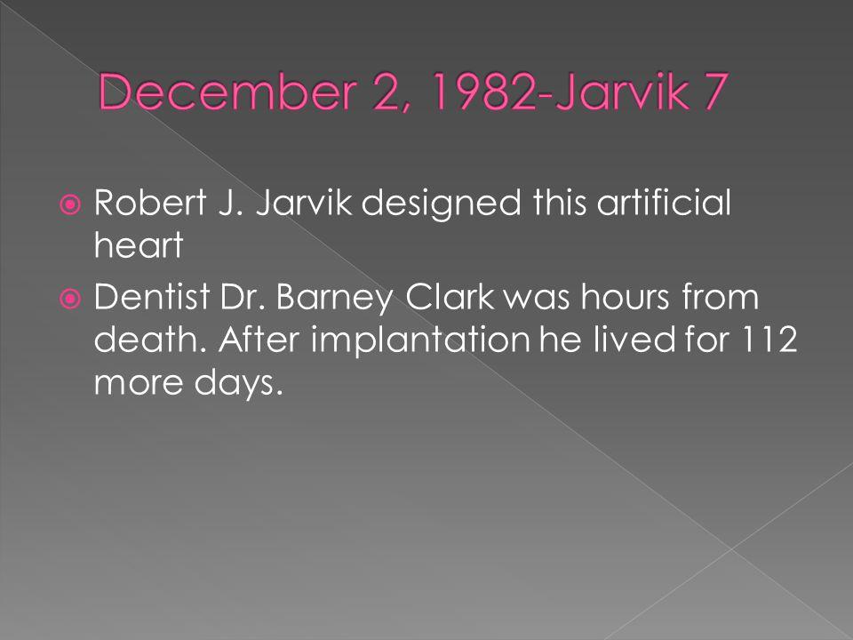  Robert J. Jarvik designed this artificial heart  Dentist Dr.