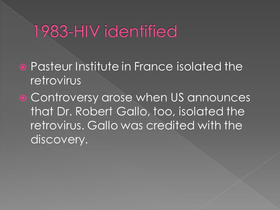  Pasteur Institute in France isolated the retrovirus  Controversy arose when US announces that Dr.