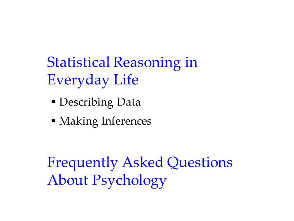 Statistical Reasoning in Everyday Life  Describing Data  Making Inferences Frequently Asked Questions About Psychology