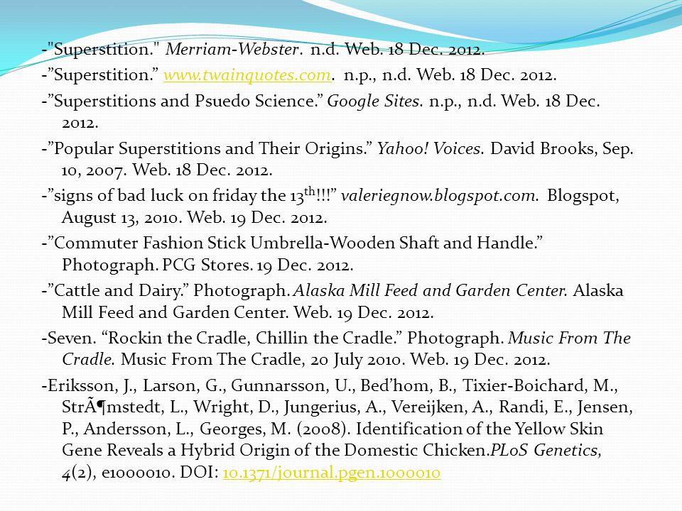- Superstition. Merriam-Webster. n.d. Web. 18 Dec.