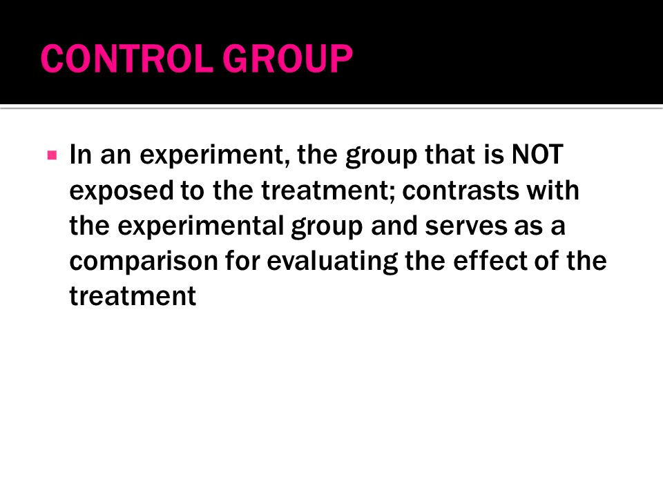  In an experiment, the group that is NOT exposed to the treatment; contrasts with the experimental group and serves as a comparison for evaluating the effect of the treatment