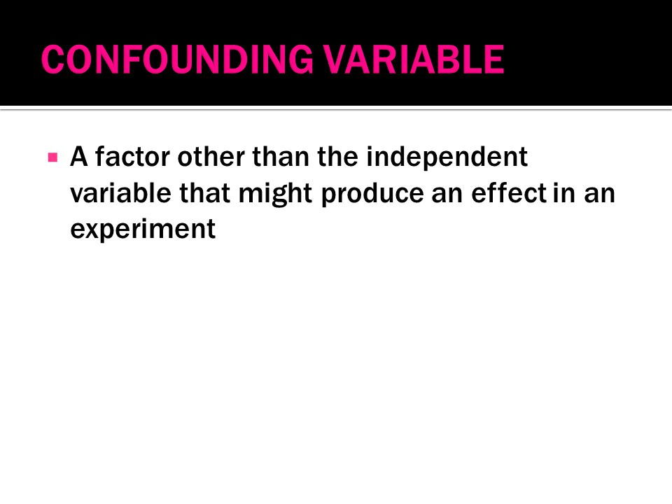  A factor other than the independent variable that might produce an effect in an experiment