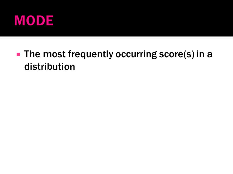  The most frequently occurring score(s) in a distribution
