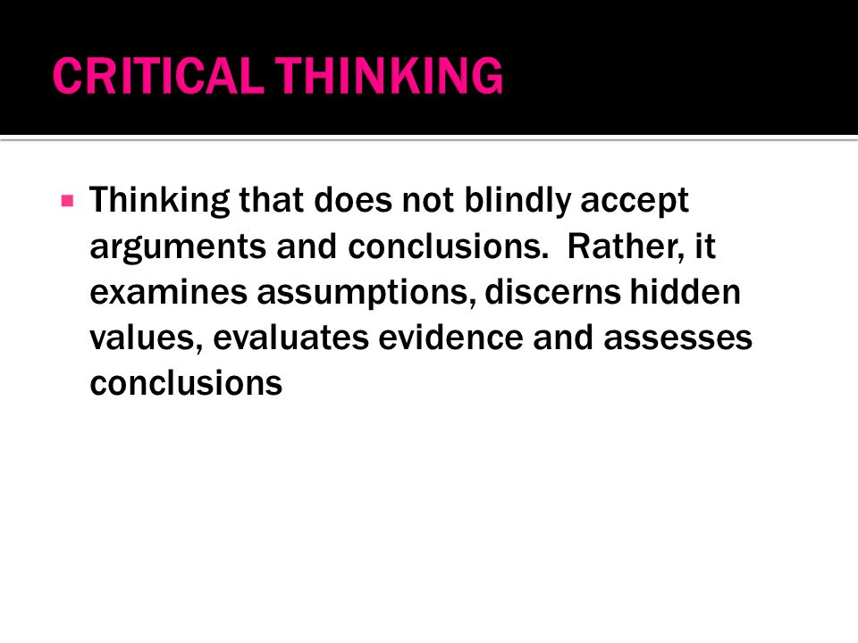  Thinking that does not blindly accept arguments and conclusions.