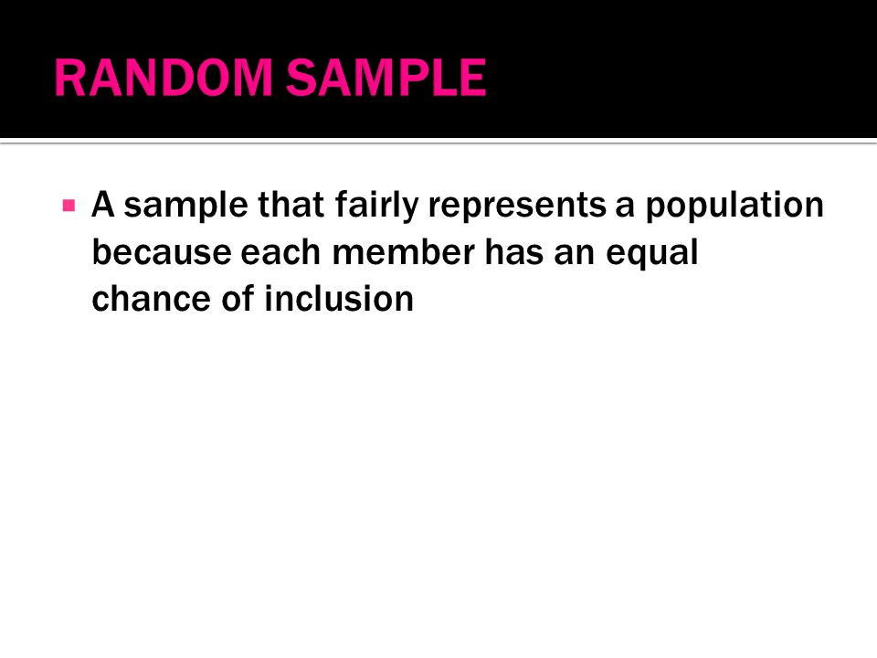  A sample that fairly represents a population because each member has an equal chance of inclusion