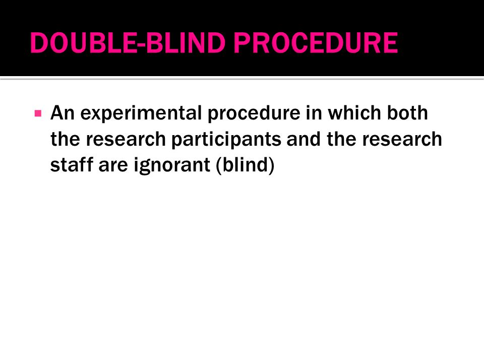  An experimental procedure in which both the research participants and the research staff are ignorant (blind)