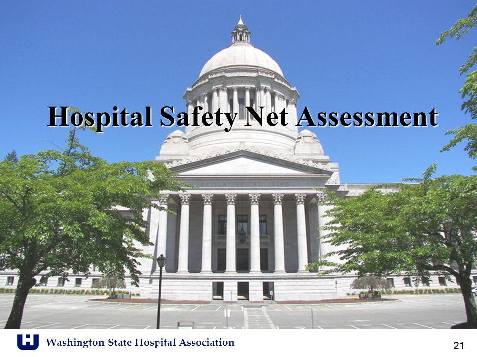 Washington State Hospital Association 21 Hospital Safety Net Assessment