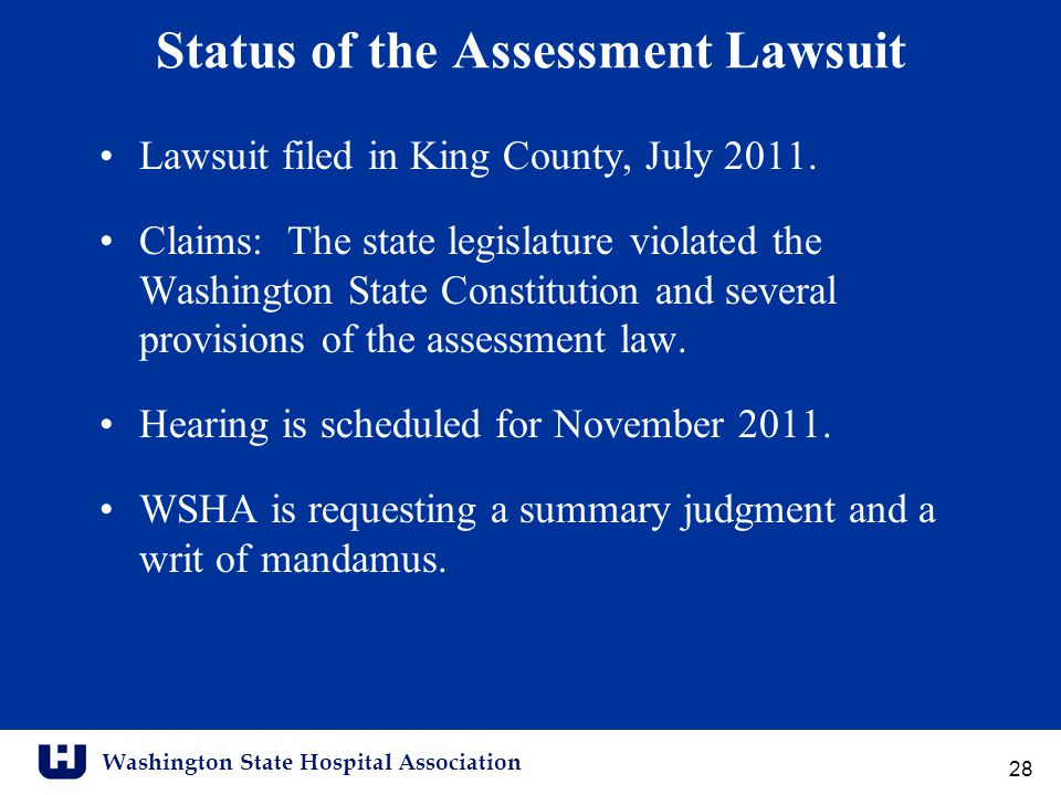 Washington State Hospital Association Status of the Assessment Lawsuit Lawsuit filed in King County, July 2011.