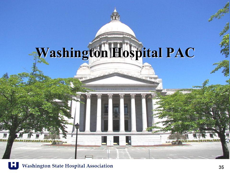 Washington State Hospital Association 35 Washington Hospital PAC