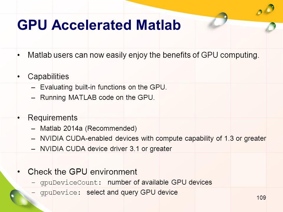 Create Data on GPU Transferring data between workspace and GPU: Directly creating GPU data: 110 M = rand(6); G = gpuArray(single(M)); N = gather(G); Workspace GPU G = ones(100,100,50, single , gpuArray ); size(G) 100 100 50 classUnderlying(G) single