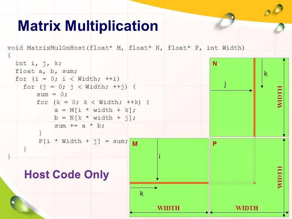 Single Thread Block 54 dim3 dimGrid(1,1); dim3 dimBlock(Width, Width); … MatrixMulKernel >>(Md, Nd, Pd, Width); … __global__ void MatrixMulKernel(float* Md, float* Nd, float* Pd, int Width){ int k=0; float Pvalue = 0, Melement, Nelement; for (k = 0; k < Width; ++k) { Melement = Md[threadIdx.y*Width+k]; // Md[threadIdx.y, k] Nelement = Nd[k*Width+threadIdx.x]; // Nd[k, threadIdx.x] Pvalue += Melement * Nelement; } // Pd[threadIdx.y, threadIdx.x] Pd[threadIdx.y*Width+threadIdx.x] = Pvalue; }